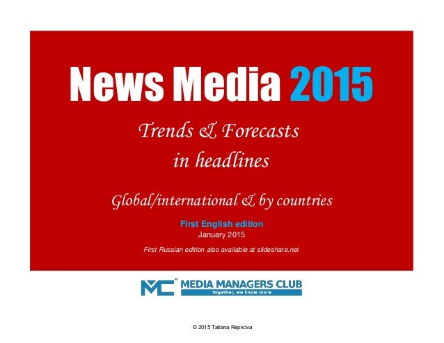 Global/international & by countries January 2015 First Russian edition also available at slideshare.net News Media 2015 Tr...