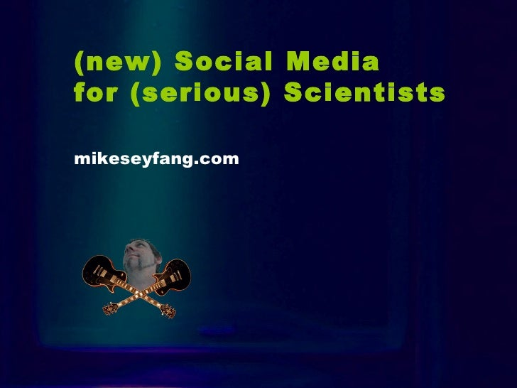 Intro (new) Social Media  for (serious) Scientists   mikeseyfang.com