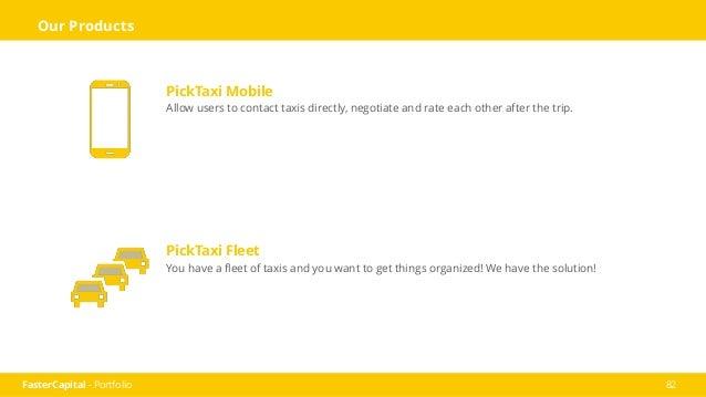 FasterCapital - Portfolio 83 Reach Us www.picktaxi.com sales@picktaxi.com (775) 623-7855 PickTaxi is an automated location...