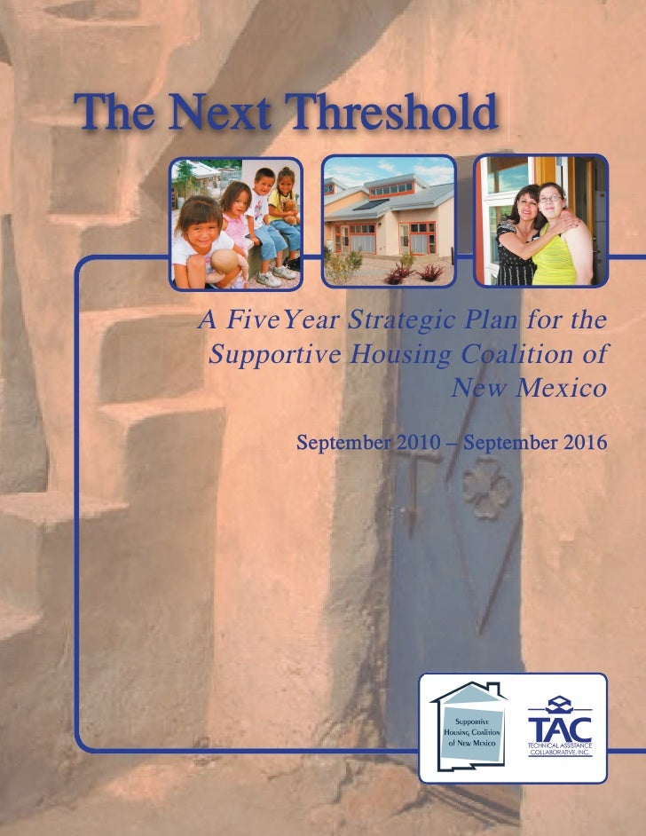 The Next Threshold        A FiveYear Strategic Plan for the       Supportive Housing Coalition of                         ...
