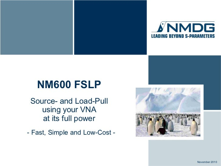 NM600 FSLP Source- and Load-Pull    using your VNA    at its full power- Fast, Simple and Low-Cost -                      ...