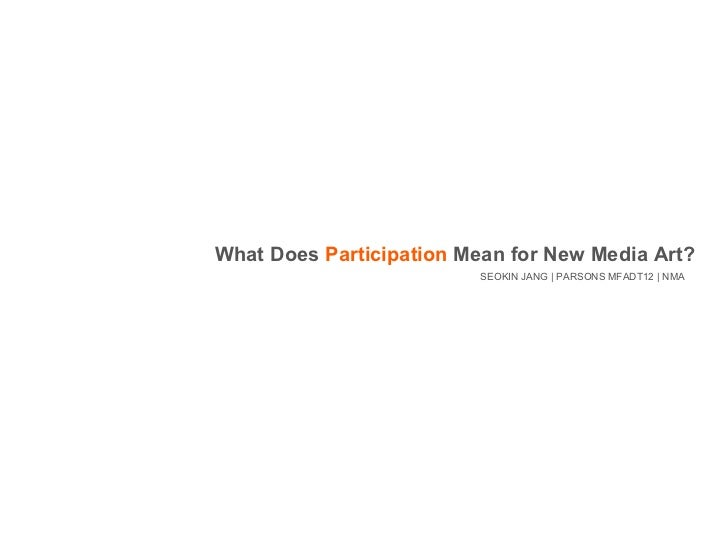 SEOKIN JANG | PARSONS MFADT12 | NMA What Does  Participation  Mean for New Media Art?
