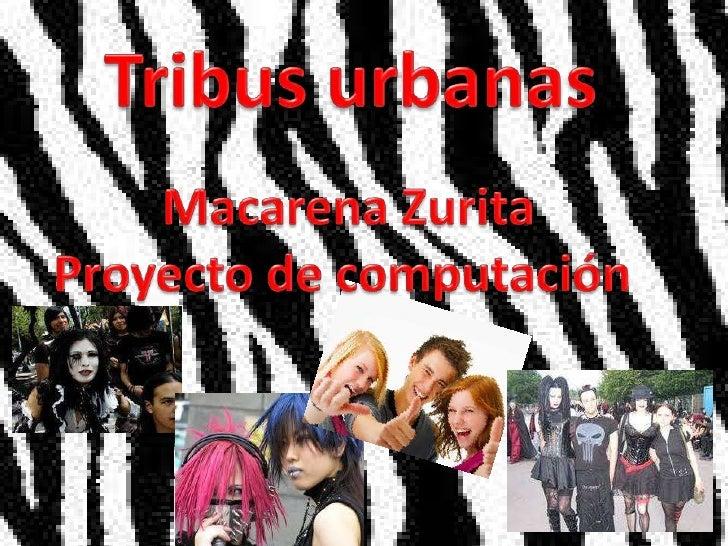 Tribus urbanas <br />Macarena Zurita<br />Proyecto de computación <br />
