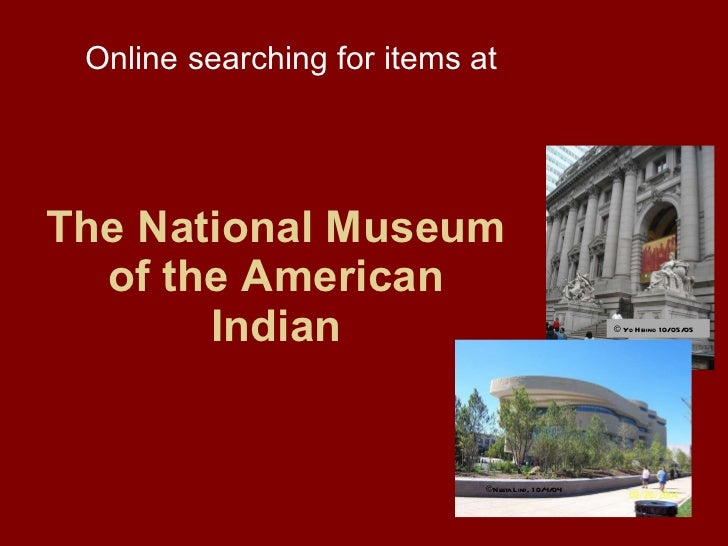 The National Museum of the American Indian Online searching for items at © Neeta Lind, 10/4/04 ©  Yo Hibino 10/05/05