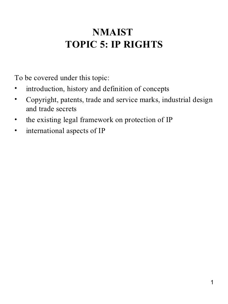 NMAIST                TOPIC 5: IP RIGHTSTo be covered under this topic:• introduction, history and definition of concepts•...