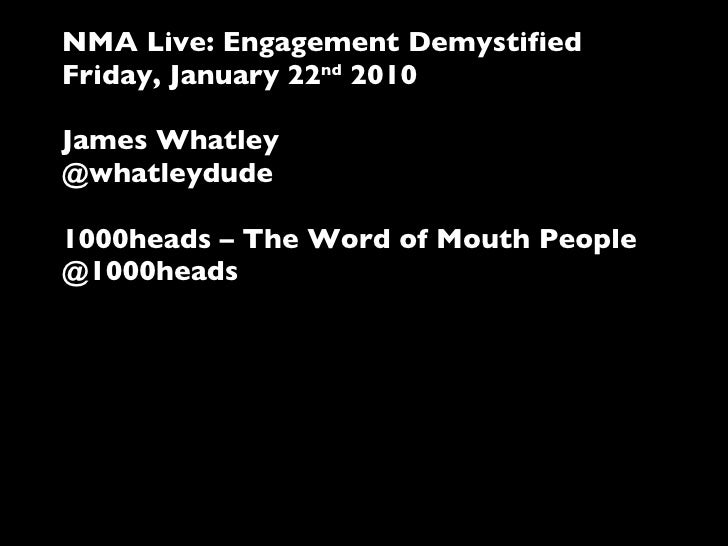 NMA Live: Engagement Demystified Friday, January 22 nd  2010 James Whatley @whatleydude 1000heads – The Word of Mouth Peop...