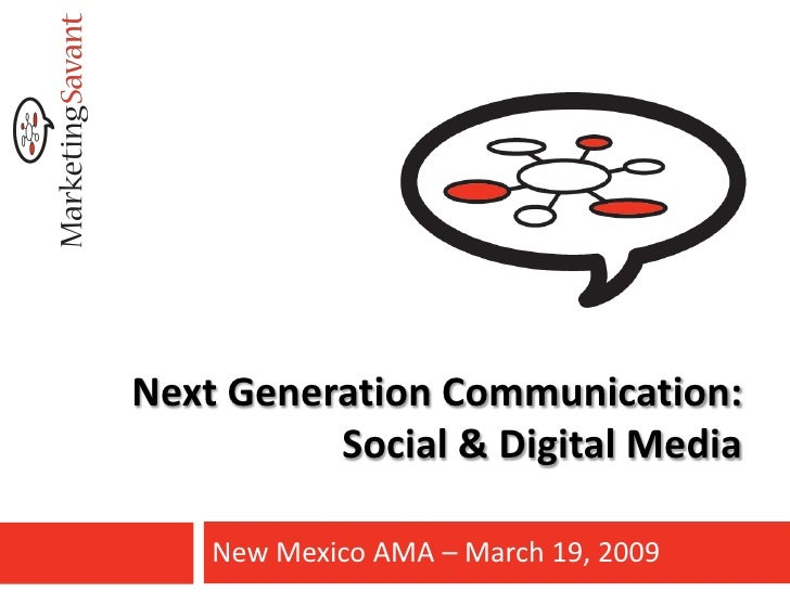 Next Generation Communication:           Social & Digital Media      New Mexico AMA – March 19, 2009