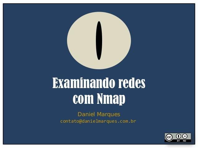 Examinando redes com Nmap Daniel Marques contato@danielmarques.com.br