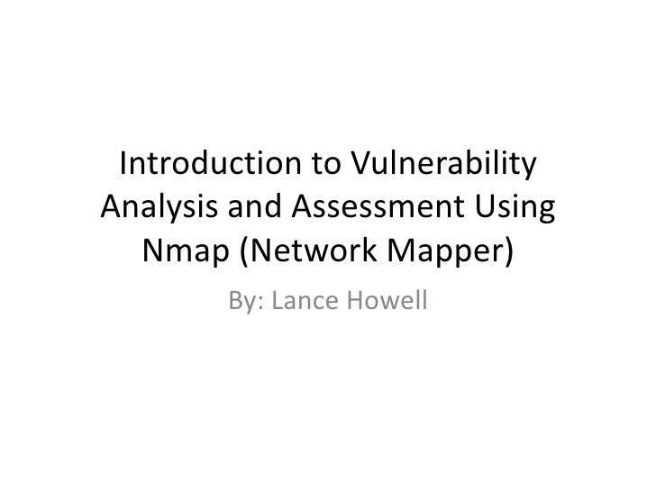 Introduction to Vulnerability Analysis and Assessment Using Nmap (Network Mapper)<br />By: Lance Howell<br />