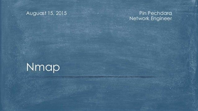 Pin Pechdara Network Engineer Auguast 15, 2015 Nmap