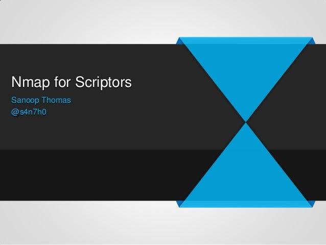 Nmap for Scriptors Sanoop Thomas @s4n7h0