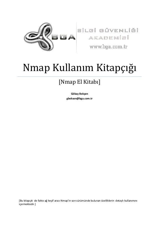 Nmap Kullanım Kitapçığı [Nmap El Kitabı] Gökay Bekşen gbeksen@bga.com.tr  *Bu kitapçık de fakto ağ keşif aracı Nmap'in son...