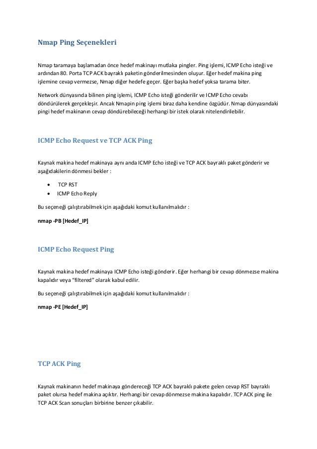 Nmap Ping Seçenekleri Nmap taramaya başlamadan önce hedef makinayı mutlaka pingler. Ping işlemi, ICMP Echo isteği ve ardın...