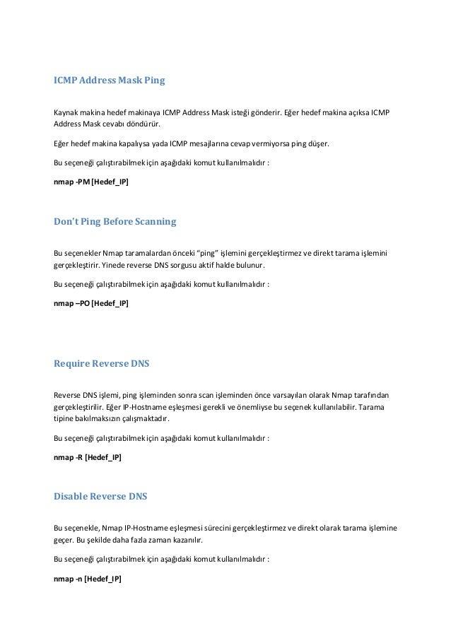 ICMP Address Mask Ping Kaynak makina hedef makinaya ICMP Address Mask isteği gönderir. Eğer hedef makina açıksa ICMP Addre...