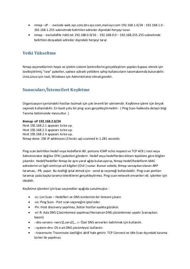    nmap –sP - - exclude web.xyz.com,dns.xyz.com,mail.xyz.com 192.168.1.0/24 : 192.168.1.0 192.168.1.255 subnetinde belir...