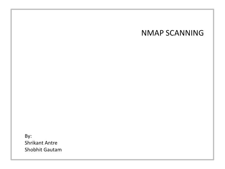 NMAP SCANNING                              NMAP SCANNING               By: A Project By:           Shrikant Antre         ...