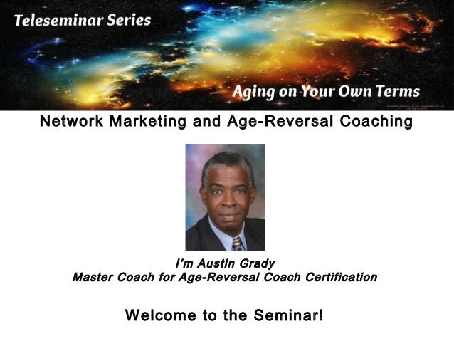 Network Marketing and Age-Reversal Coaching  I'm Austin Grady Master Coach for Age-Reversal Coach Certification  Welcome t...