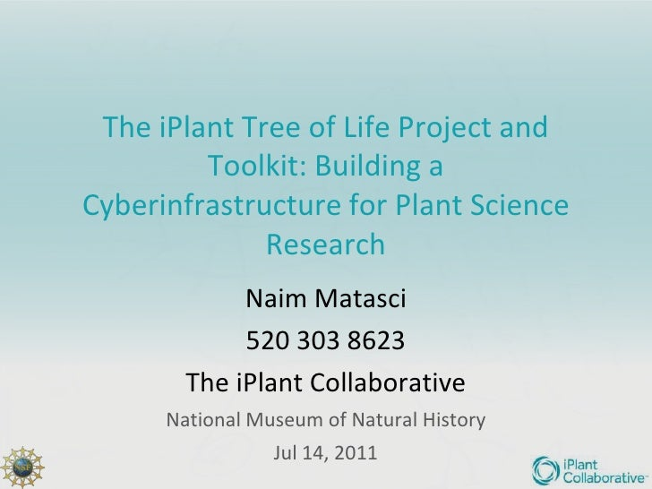 The iPlant Tree of Life Project and Toolkit: Building aCyberinfrastructure for Plant Science Research<br />Naim Matasci<br...