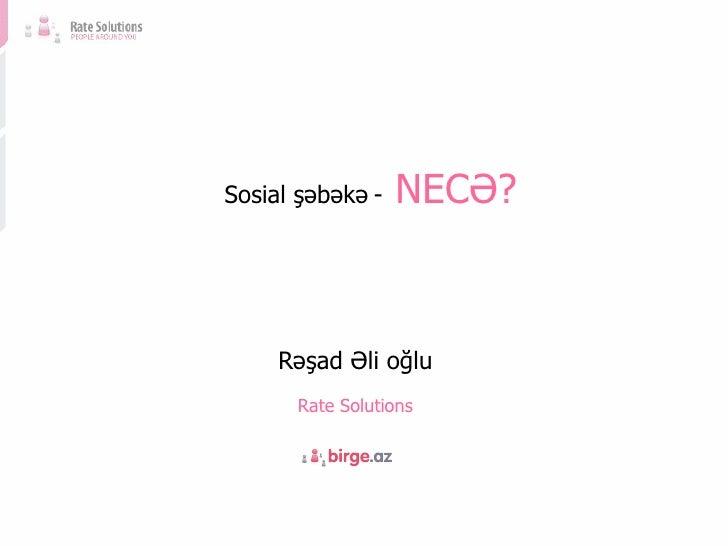 R əşad Əli oğlu Rate Solutions Sosial şəbəkə   -   NECƏ?
