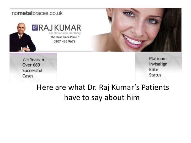 Here are what Dr. Raj Kumar's Patients       have to say about him