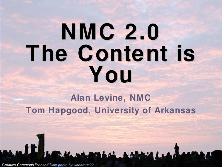 NMC 2.0 The Content is You Alan Levine, NMC Tom Hapgood, University of Arkansas Creative Commons licensed  flickr  photo  ...