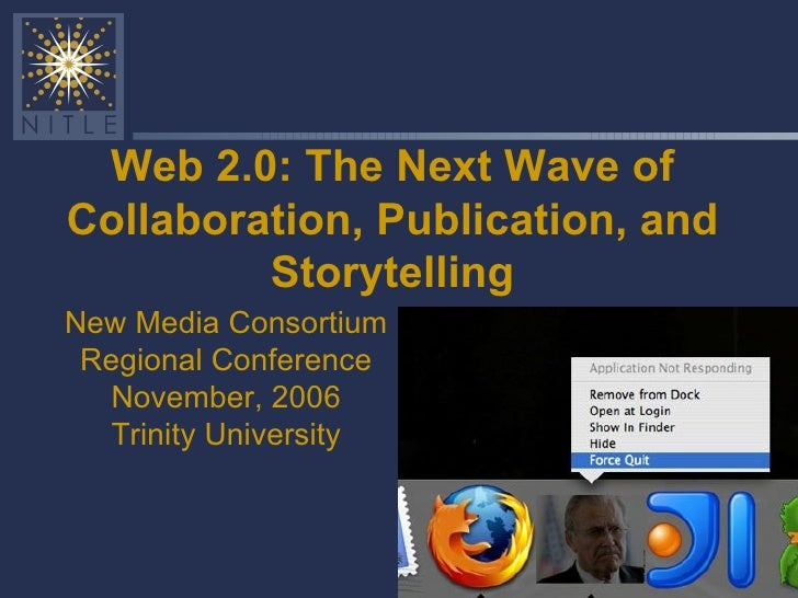 Web 2.0: The Next Wave of Collaboration, Publication, and Storytelling New Media Consortium Regional Conference November, ...
