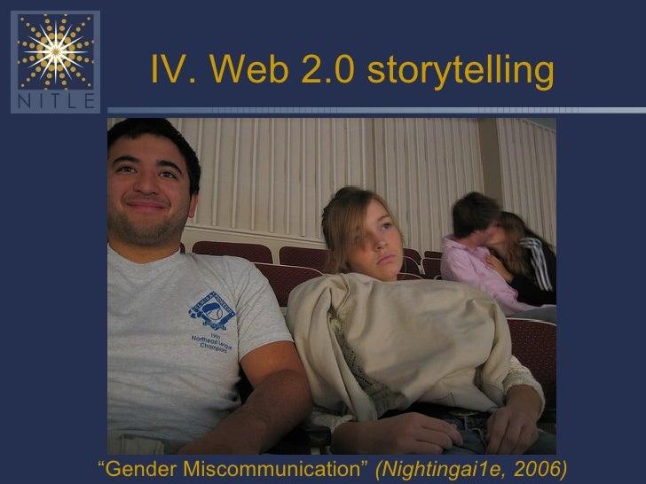 """IV. Web 2.0 storytelling """" Gender Miscommunication""""  (Nightingai1e, 2006)"""