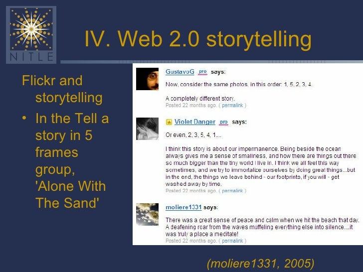 IV. Web 2.0 storytelling <ul><li>Flickr and storytelling </li></ul><ul><li>In the Tell a story in 5 frames group, 'Alone W...
