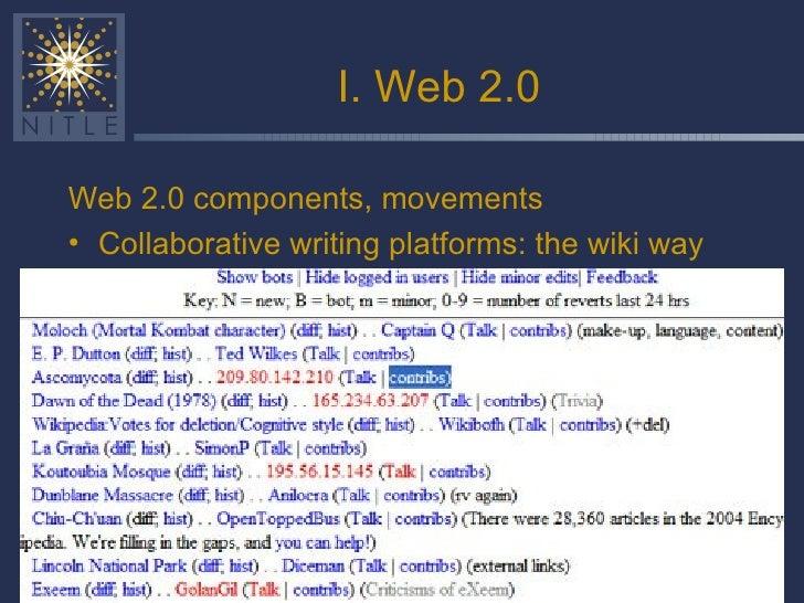 I. Web 2.0 <ul><li>Web 2.0 components, movements </li></ul><ul><li>Collaborative writing platforms: the wiki way  </li></ul>