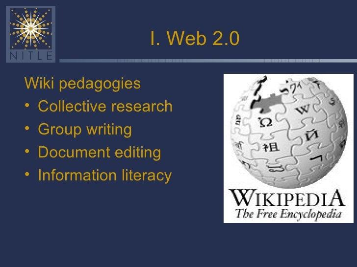 I. Web 2.0 <ul><li>Wiki pedagogies </li></ul><ul><li>Collective research </li></ul><ul><li>Group writing </li></ul><ul><li...