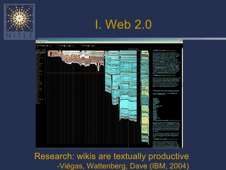 I. Web 2.0 Research: wikis are textually productive -Viégas, Wattenberg, Dave (IBM, 2004)
