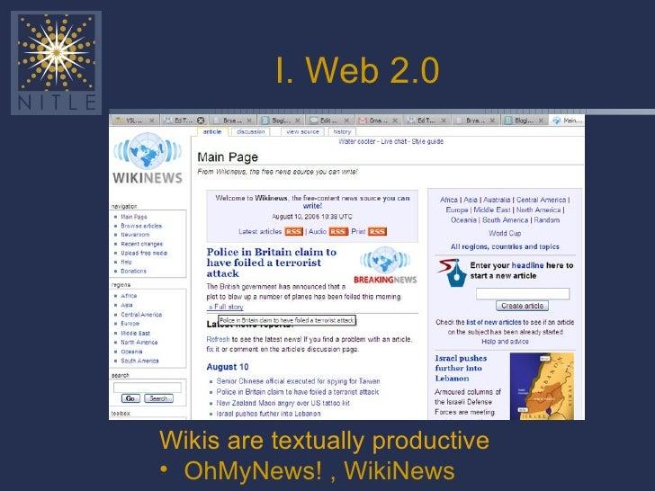 I. Web 2.0 <ul><li>Wikis are textually productive </li></ul><ul><li>OhMyNews! , WikiNews </li></ul>