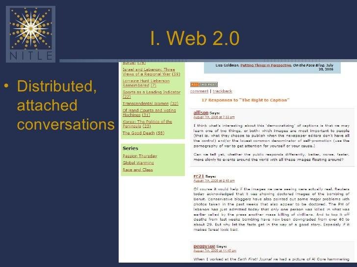 I. Web 2.0 <ul><li>Distributed, attached  conversations </li></ul>
