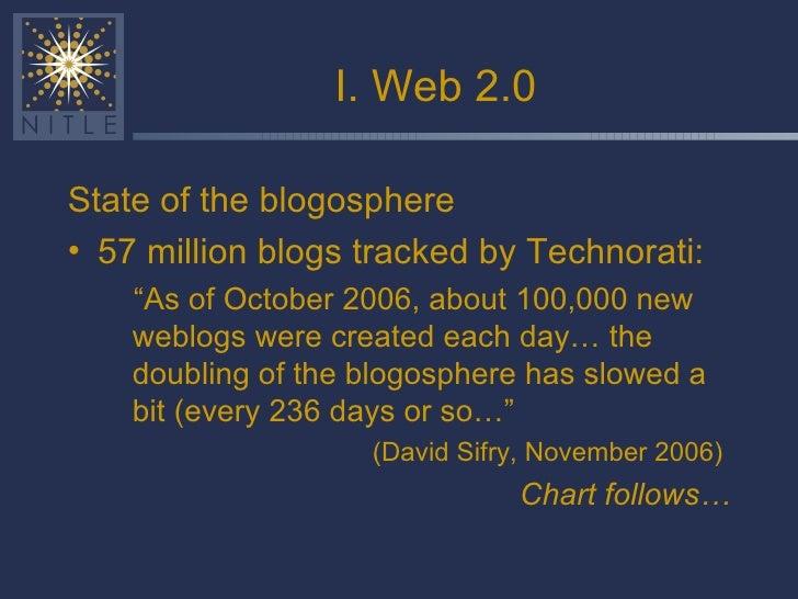 I. Web 2.0 <ul><li>State of the blogosphere </li></ul><ul><li>57 million blogs tracked by Technorati: </li></ul><ul><ul><l...