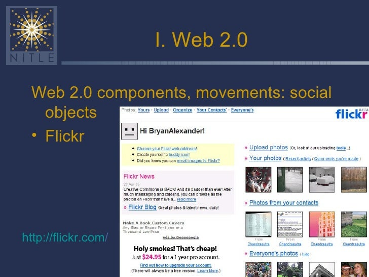 I. Web 2.0 <ul><li>Web 2.0 components, movements: social objects </li></ul><ul><li>Flickr </li></ul>http:// flickr.com /