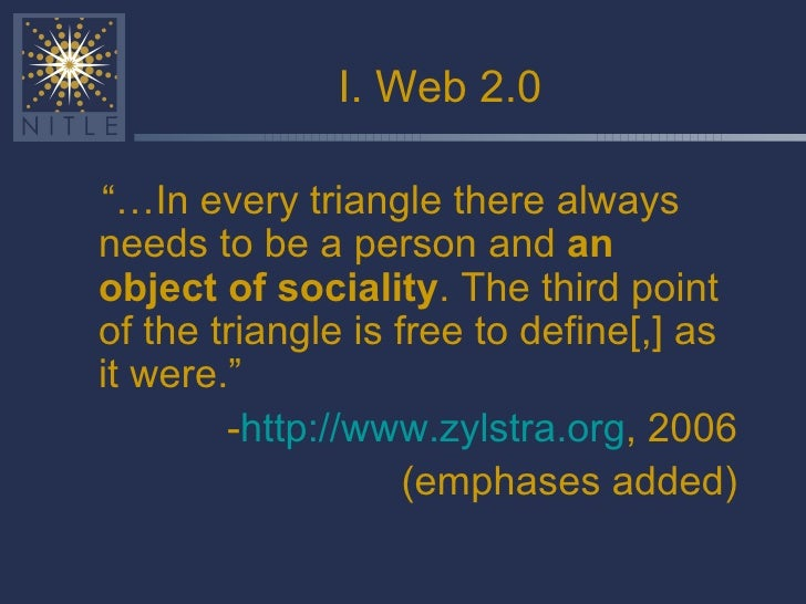"""I. Web 2.0 <ul><li>""""… In every triangle there always needs to be a person and  an object of sociality . The third point of..."""