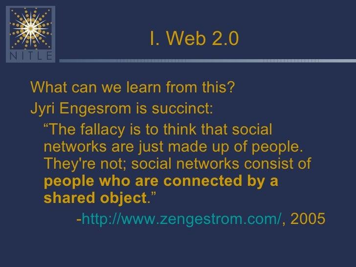 """I. Web 2.0 <ul><li>What can we learn from this? </li></ul><ul><li>Jyri Engesrom is succinct: </li></ul><ul><li>"""" The falla..."""