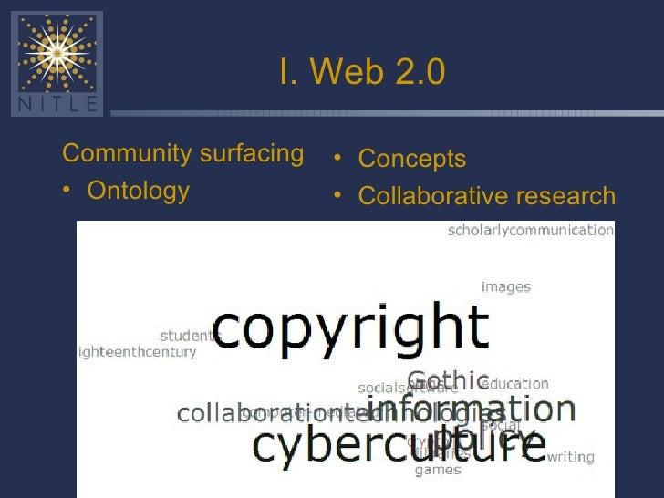 I. Web 2.0 <ul><li>Community surfacing </li></ul><ul><li>Ontology </li></ul><ul><li>Concepts  </li></ul><ul><li>Collaborat...