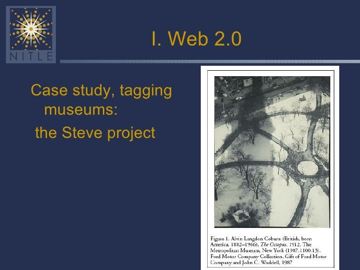 I. Web 2.0 <ul><li>Case study, tagging museums: </li></ul><ul><li>the Steve project </li></ul>