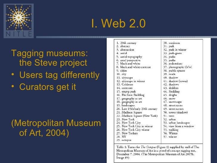 I. Web 2.0 <ul><li>Tagging museums: the Steve project </li></ul><ul><li>Users tag differently </li></ul><ul><li>Curators g...