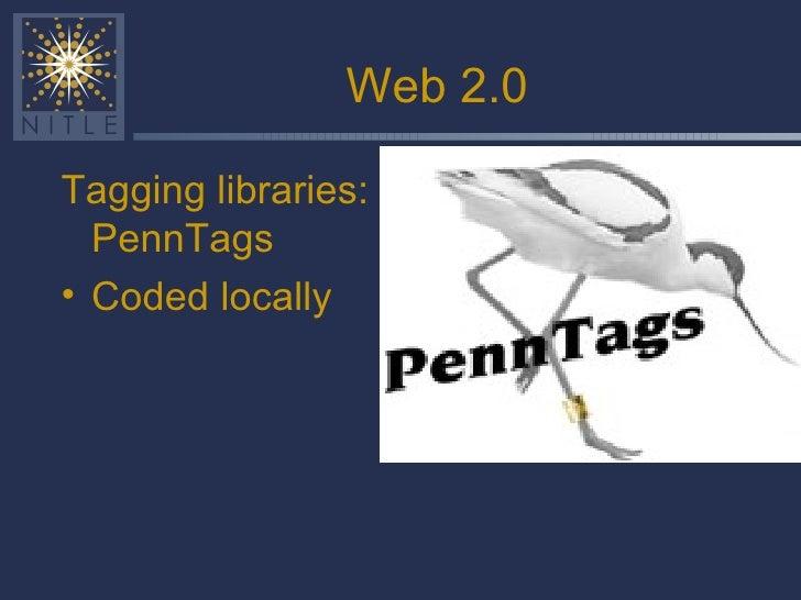 Web 2.0 <ul><li>Tagging libraries: PennTags </li></ul><ul><li>Coded locally </li></ul>