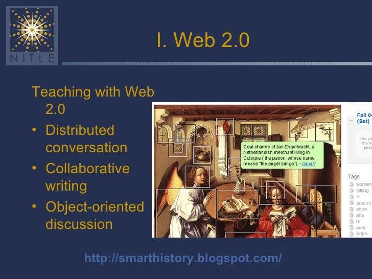 I. Web 2.0 <ul><li>Teaching with Web 2.0 </li></ul><ul><li>Distributed conversation </li></ul><ul><li>Collaborative writin...