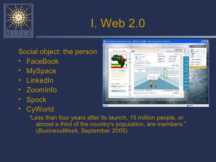 I. Web 2.0 <ul><li>Social object: the person </li></ul><ul><li>FaceBook </li></ul><ul><li>MySpace </li></ul><ul><li>Linked...