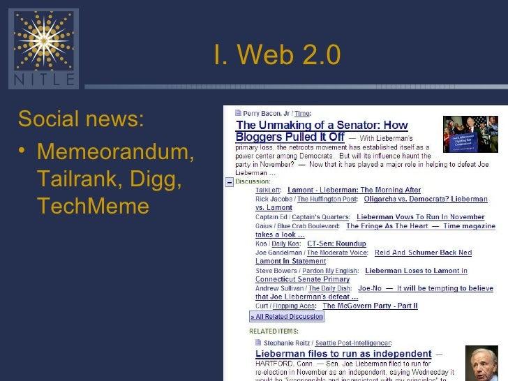 I. Web 2.0 <ul><li>Social news: </li></ul><ul><li>Memeorandum, Tailrank, Digg, TechMeme </li></ul>