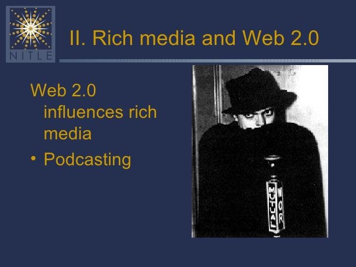 II. Rich media and Web 2.0 <ul><li>Web 2.0 influences rich media </li></ul><ul><li>Podcasting </li></ul>