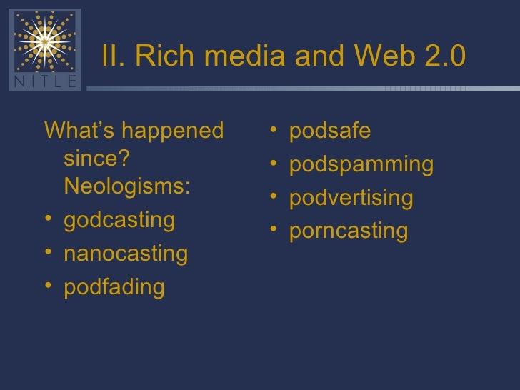II. Rich media and Web 2.0 <ul><li>What's happened since? Neologisms: </li></ul><ul><li>godcasting </li></ul><ul><li>nanoc...