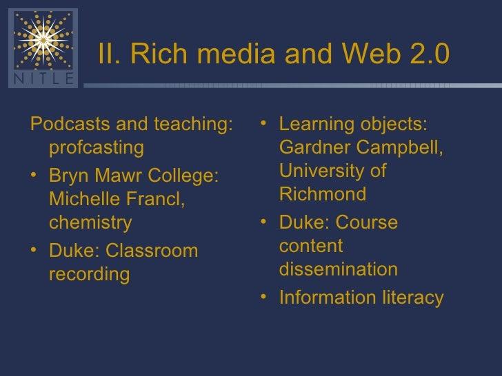 II. Rich media and Web 2.0 <ul><li>Podcasts and teaching: profcasting </li></ul><ul><li>Bryn Mawr College: Michelle Francl...