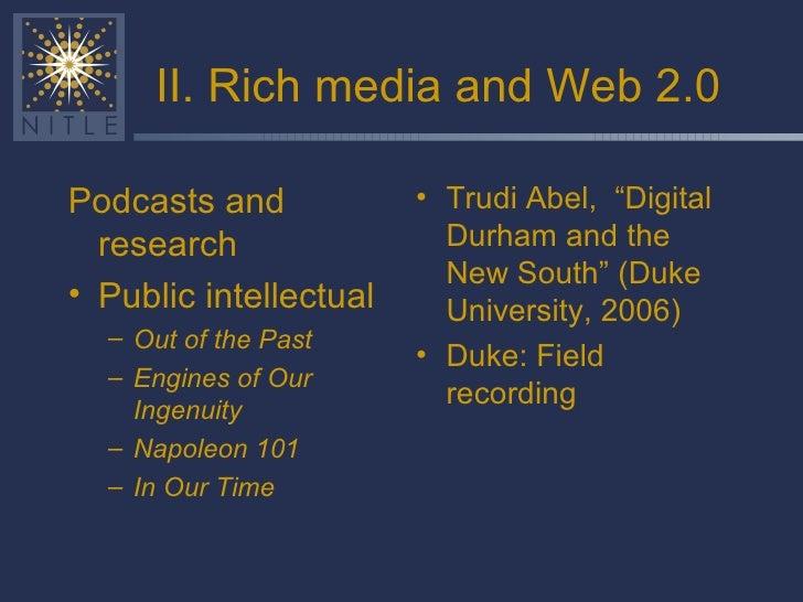 II. Rich media and Web 2.0 <ul><li>Podcasts and research </li></ul><ul><li>Public intellectual </li></ul><ul><ul><li>Out o...