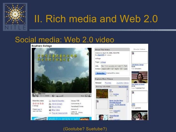 II. Rich media and Web 2.0 <ul><li>Social media: Web 2.0 video </li></ul>(Gootube? Suetube?)