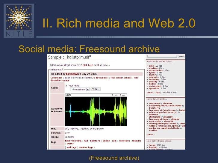 II. Rich media and Web 2.0 <ul><li>Social media: Freesound archive </li></ul>(Freesound archive)